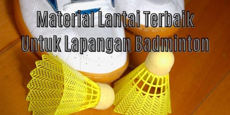 material terbaik untuk lapangan badminton