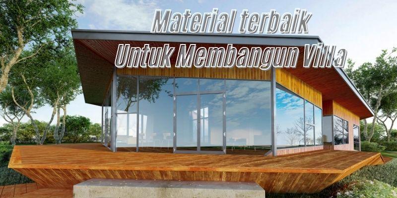 Material Terbaik Untuk Membangun Villa (7)